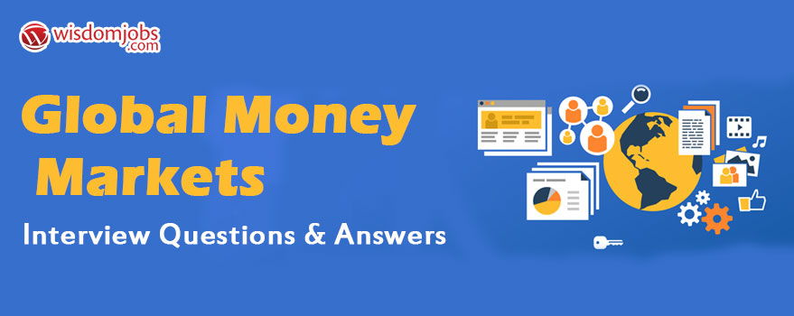 Global Money Markets Interview Questions & Answers