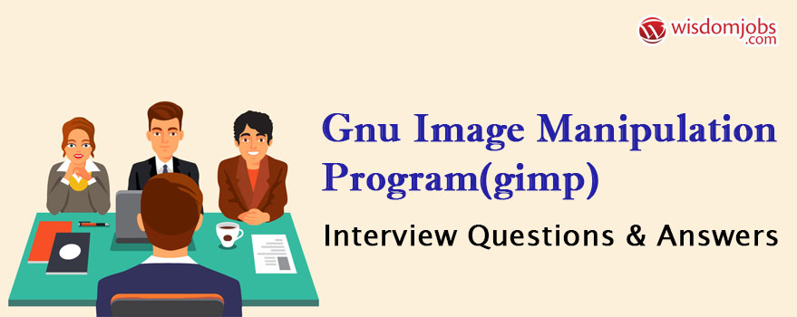 GNU Image Manipulation Program(GIMP) Interview Questions & Answers