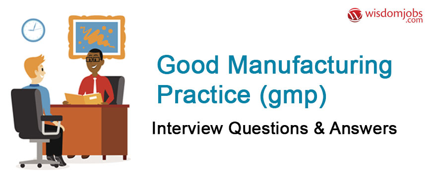 Good Manufacturing Practice (GMP) Interview Questions