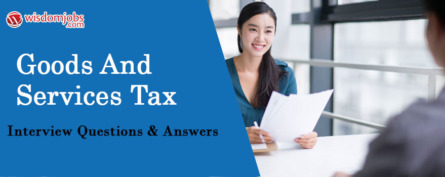 Goods and Services Tax Interview Questions