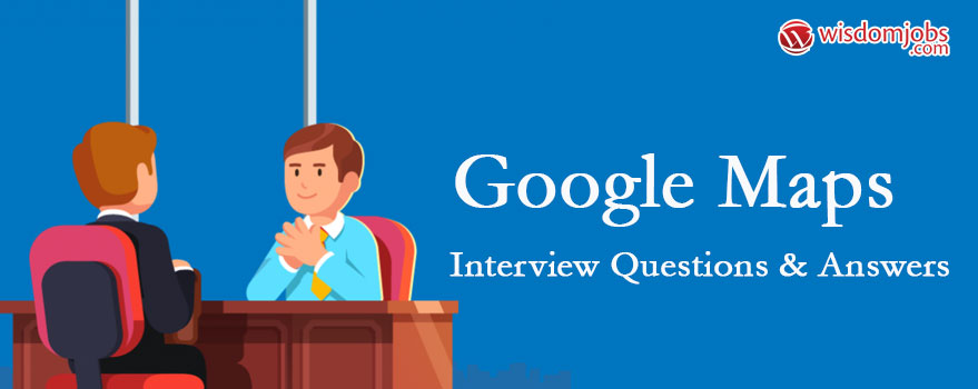 Google Maps Interview Questions & Answers