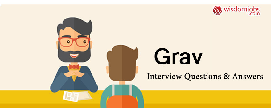 Grav Interview Questions & Answers