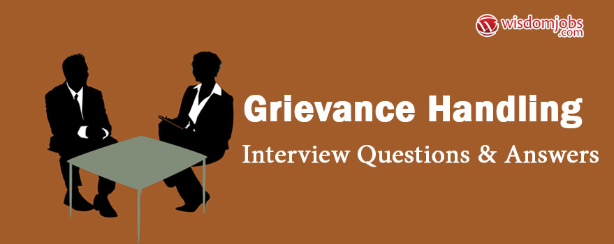 Grievance Handling Interview Questions & Answers