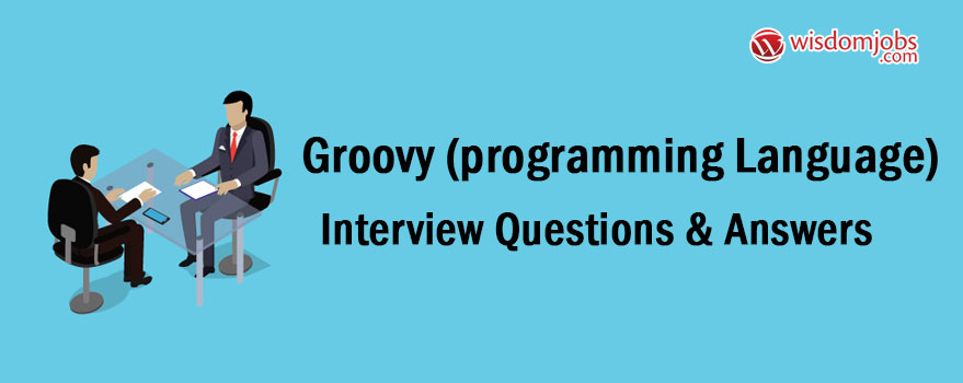 Groovy (programming language) Interview Questions & Answers