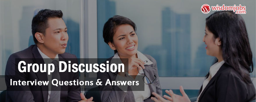 Group Discussion Interview Questions & Answers