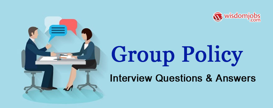 Group Policy Interview Questions & Answers