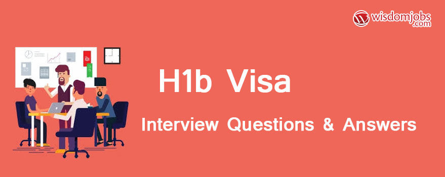 H1B Visa Interview Questions & Answers