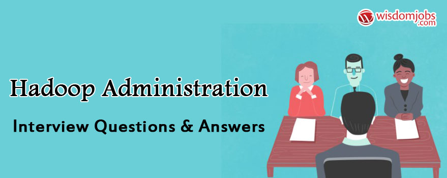 Hadoop Administration Interview Questions & Answers