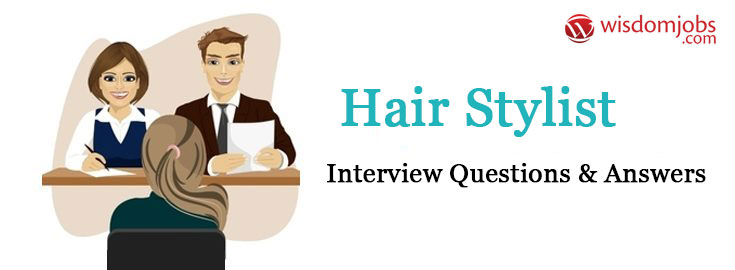 Hair Stylist Interview Questions & Answers