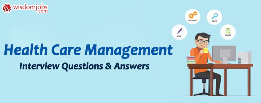 Health Care Management Interview Questions