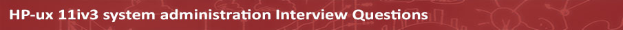 HP-ux 11iv3 system administration Interview Questions