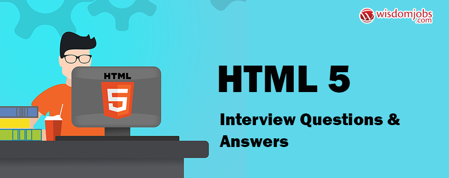 HTML 5 Interview Questions & Answers