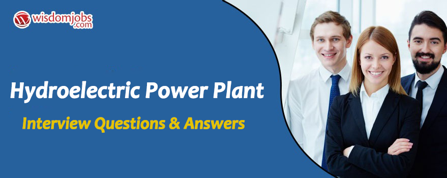 TOP 250+ Hydroelectric Power Plant Interview Questions and