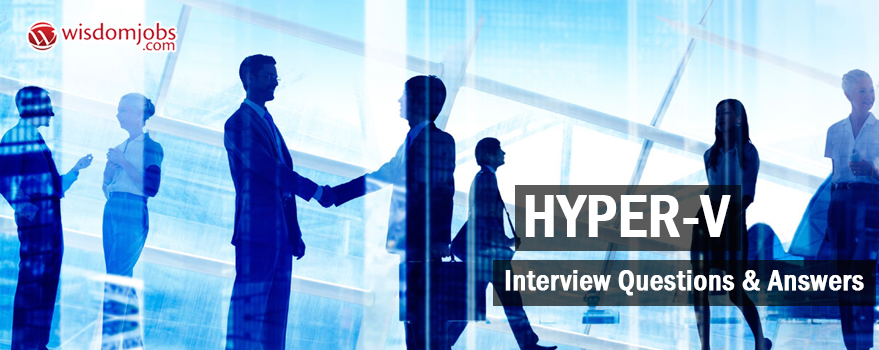 Hyper-V Interview Questions & Answers