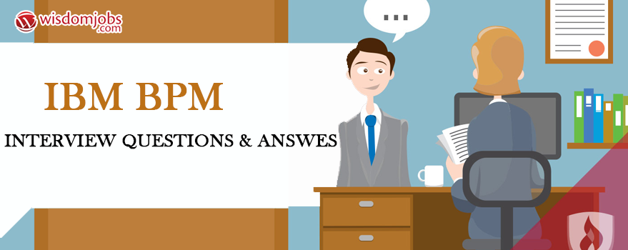 IBM BPM Interview Questions & Answers
