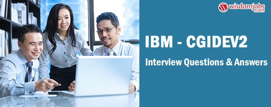 IBM - CGIDEV2 Interview Questions & Answers