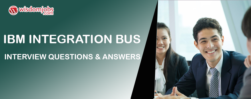IBM Integration Bus Interview Questions & Answers