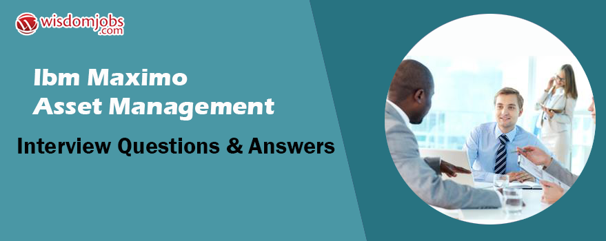 IBM Maximo Asset Management Interview Questions & Answers