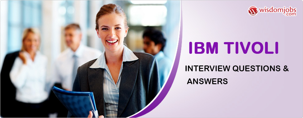 IBM Tivoli Interview Questions
