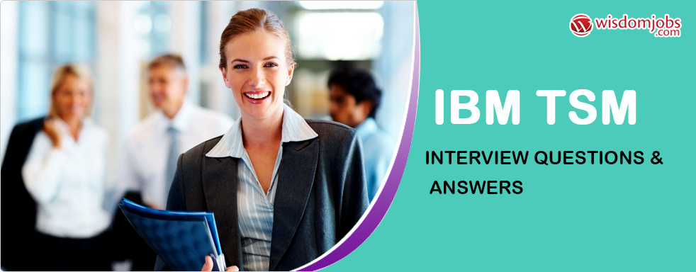 IBM TSM Interview Questions & Answers