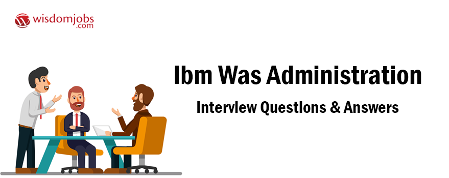 IBM WAS Administration Interview Questions