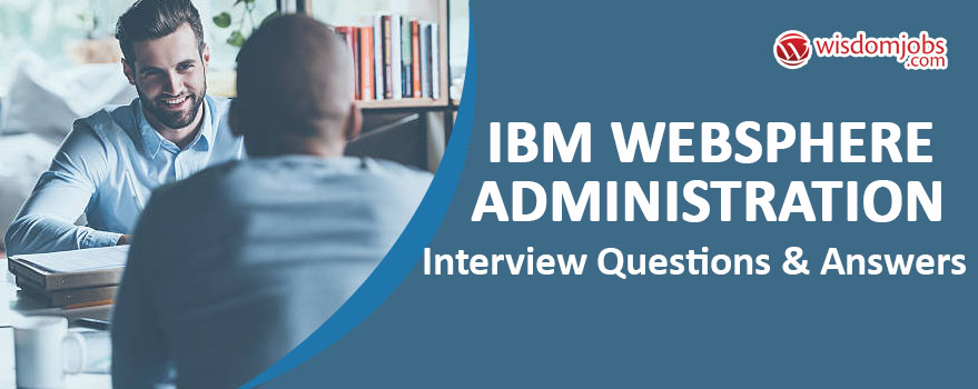 IBM WebSphere Administration Interview Questions & Answers