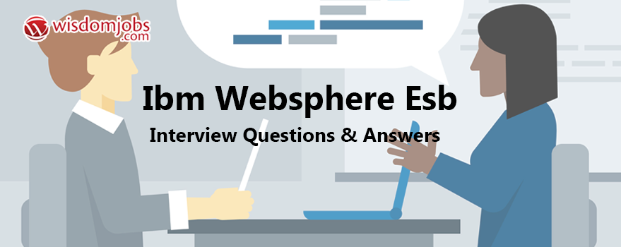 IBM WebSphere ESB Interview Questions & Answers