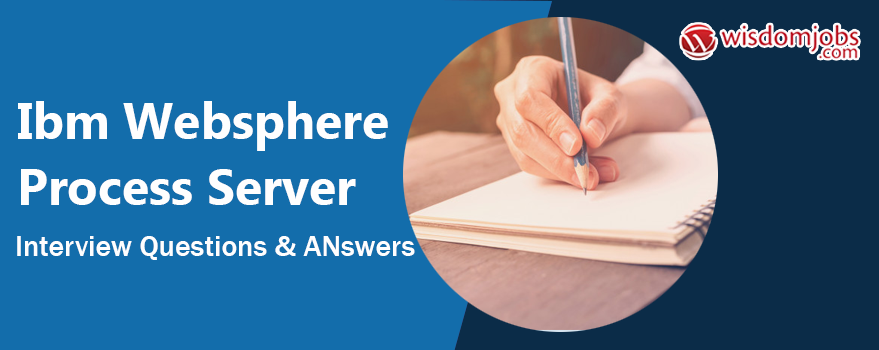 Ibm Websphere Process Server Interview Questions & Answers