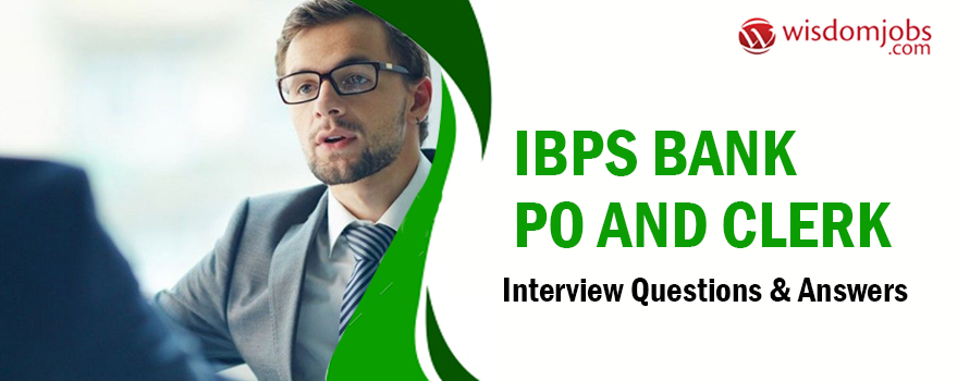 IBPS Bank PO and Clerk Interview Questions & Answers