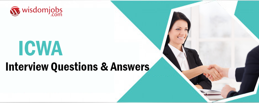 ICWA Interview Questions & Answers