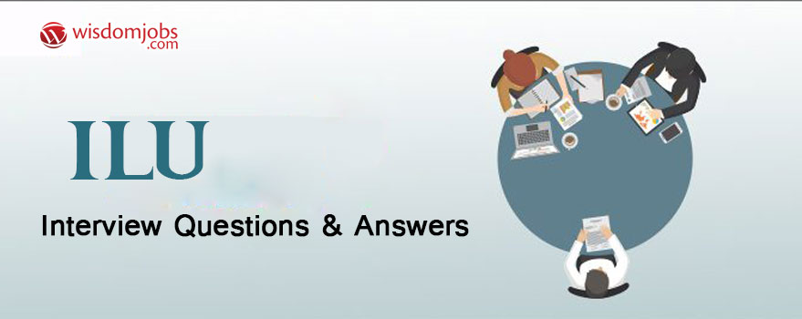 ILU Interview Questions & Answers