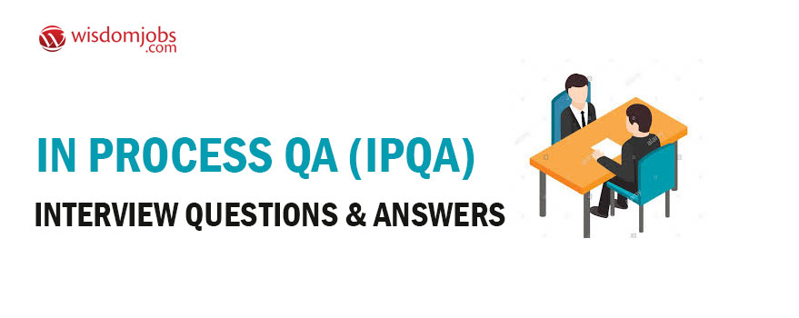 In Process QA (IPQA) Interview Questions & Answers