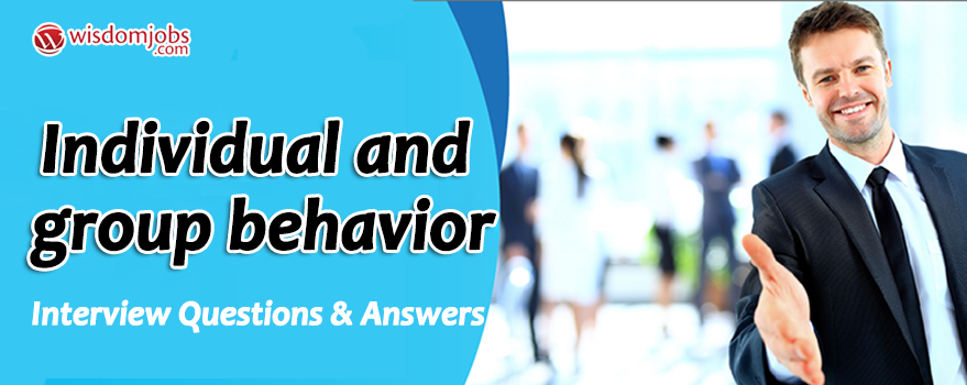 Individual and Group Behavior Interview Questions