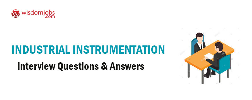 Industrial Instrumentation Interview Questions & Answers