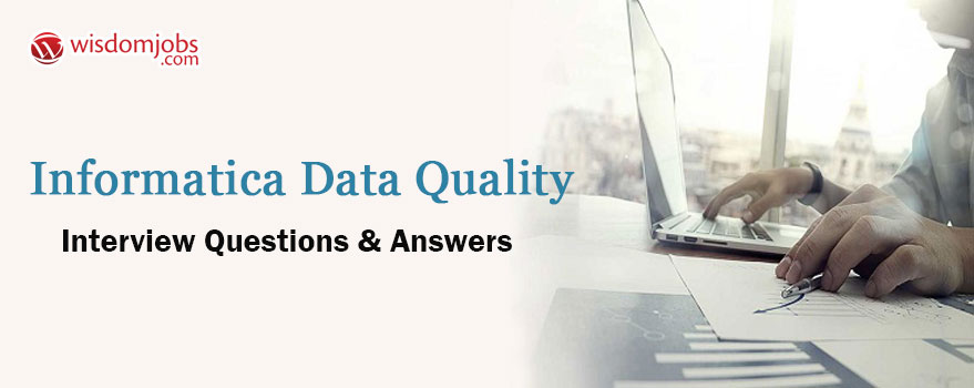 Informatica Data Quality Interview Questions & Answers