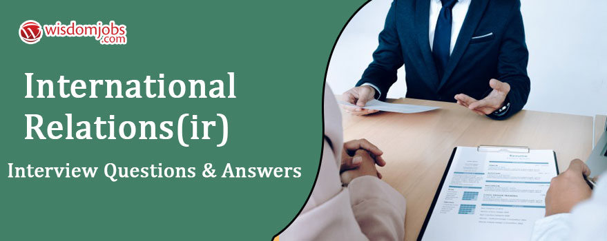 International Relations(IR) Interview Questions & Answers