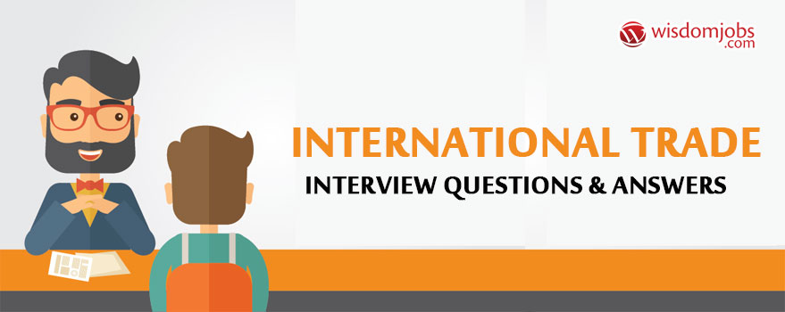 TOP 250 International Trade Interview Questions And Answers 2019