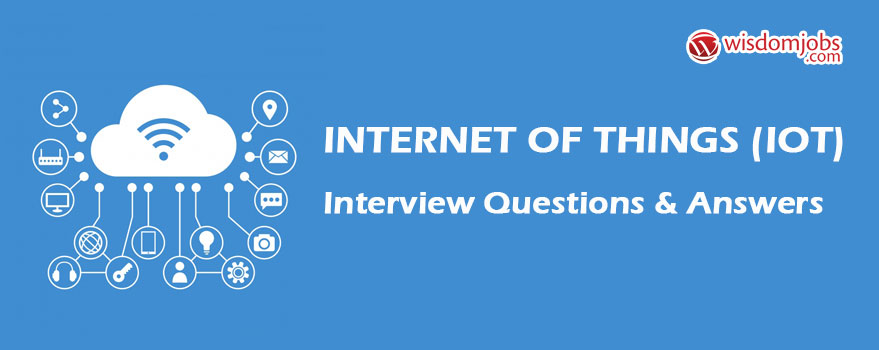 Internet of things (IoT) Interview Questions & Answers