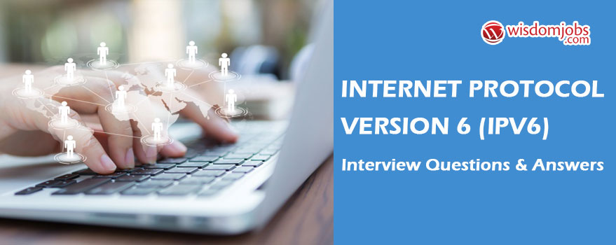 Internet Protocol version 6 (IPv6) Interview Questions & Answers