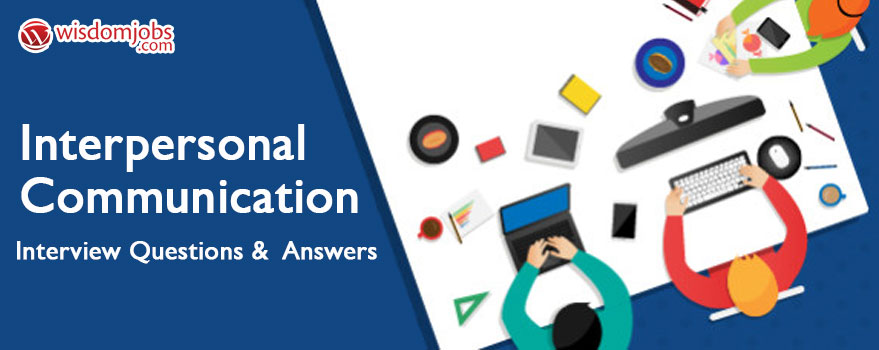 Interpersonal Communication Interview Questions & Answers