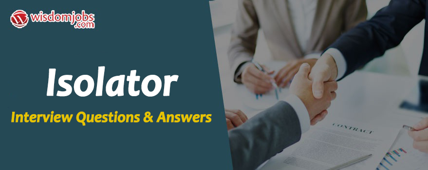 Isolator Interview Questions