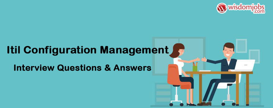 ITIL Configuration Management Interview Questions & Answers