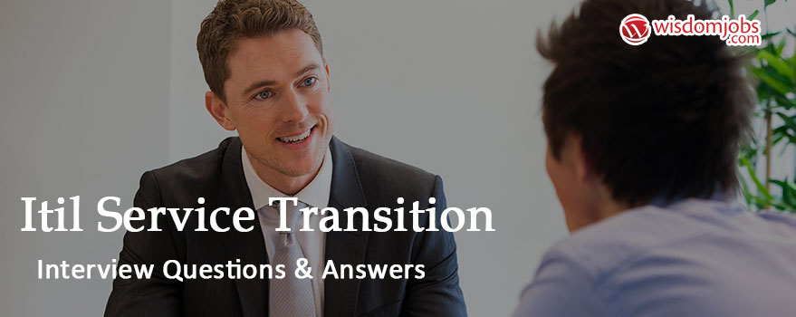 ITIL Service Transition Interview Questions & Answers