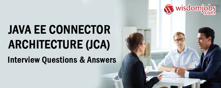 Java EE Connector Architecture (JCA) Interview Questions