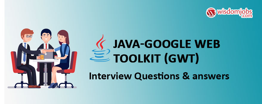 Java-Google Web Toolkit (GWT) Interview Questions & Answers