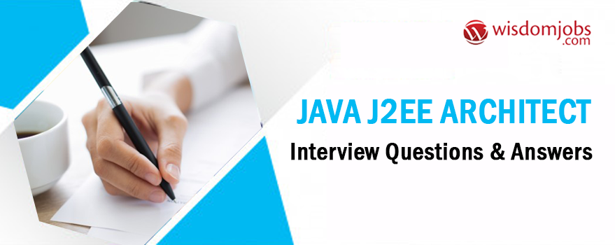 Java J2ee Architect Interview Questions & Answers