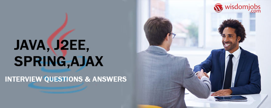 Java, J2ee, Spring,Ajax Interview Questions & Answers