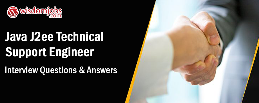 Java J2EE Technical Support Engineer Interview Questions & Answers
