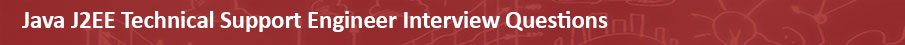 Java J2EE Technical Support Engineer Interview Questions