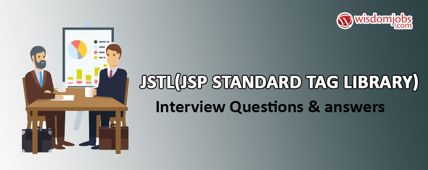 JSTL(JSP Standard Tag Library) Interview Questions & Answers
